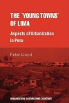 The 'Young Towns' of Lima: Aspects of Urbanization in Peru - Peter Cutt Lloyd