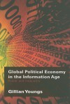 Global Political Economy in the Information Age: Power and Inequality - Gillian Youngs