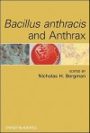 Bacillus Anthracis and Anthrax - Nicholas H. Bergman