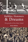 Bubbles, Hammers and Dreams - the growth of West Ham United. - Brian Belton
