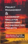 Project Management &Leadership Skills for Engineering & Construction Projects - Barry Benator, Albert Thumann
