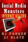 Social Media Monsters: Internet Killers (True CRIME Library RJPP Book 16) - Philip M. Parker, Joseph Slate, Rj Parker, Hartwell Editing, Aeternum Designs