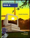 With DOS 6.0, Wiley Getting Started - Joseph Knowlton, David Sachs