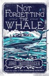Not Forgetting the Whale - J.W. Ironmonger