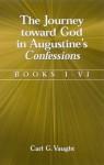 Journey Toward God in Augustine's: Books I-VI - Carl G. Vaught