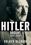 Hitler: Ascent, 1889-1939 - Volker Ullrich