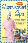 Joey Green's Supermarket Spa: Hundreds of Easy Ways to Pamper Yourself with Brand-Name Products from Around the House - Joey Green