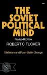 Soviet Political Mind - Robert Tucker, Ric Tucker
