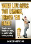When Life Gives You Lemons, Throw 'em Back! - Mike Pniewski, Zuzana Urbanek