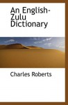 An English-Zulu Dictionary - Charles Roberts