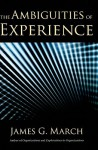 The Ambiguities of Experience - James G. March