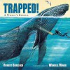 Trapped! A Whale's Rescue - Robert Burleigh, Wendell Minor