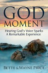 God Moment: Hearing God's Voice Sparks A Remarkable Experience - Bette Price, Wayne Price