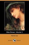 Miss Brown, Volume 3 (Dodo Press) - Vernon Lee