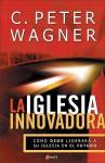 La Iglesia Innovadora - C. Peter Wagner