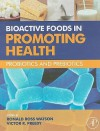 Bioactive Foods in Promoting Health: Probiotics and Prebiotics - Ronald Ross Watson, Victor R. Preedy