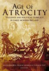Age of Atrocity: Violence and Political Conflict in Early Modern Ireland - David Edwards