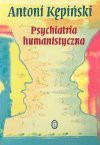 Psychiatria humanistyczna : kompendium - Antoni Kępiński