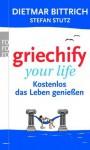griechify your life: Kostenlos das Leben genießen - Dietmar Bittrich, Stefan Stutz