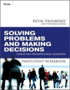 Solving Problems and Making Decisions Participant Workbook: Creating Remarkable Leaders - Kevin Eikenberry