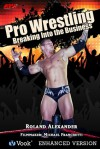 Pro Wrestling: Breaking into the Business - Roland Alexander