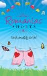 Romaniac Shorts - The Romaniacs, Celia J Anderson, Jan Brigden, Sue Fortin, Debbie Fuller-White, Laura E. James, Catherine Miller, Vanessa Savage, Lucie Wheeler