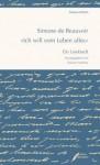 Ich Will Vom Leben Alles: Ein Lesebuch - Simone de Beauvoir