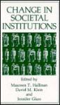 Change in Societal Institutions - David M. Klein, Maureen T. Hallinan