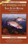 The Complete Fly Fishing Guide to the San Juan River (Below Navajo Dam, N.M.), Second Edition - Michael D. Shook