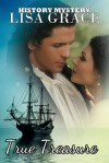 True Treasure by Lisa Grace: Real - Life History Mystery (Real - Life History Mystery #2) - Lisa Grace