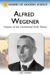 Alfred Wegener: Creator of the Continental Drift Theory - Ray Spangenburg, Diane Kit Moser