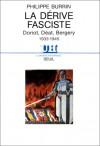 La Dérive Fasciste: Doriot, Déat, Bergery, 1933 1945 (L'univers Historique) - Philippe Burrin