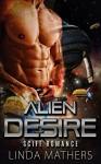 Romance: Scifi Romance: Alien Desire (Paranormal Alpha Space Romance) (Military Fantasy Alien Romancev) - Linda Mathers