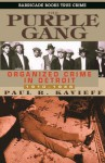 The Purple Gang: Organized Crime in Detroit 1910-1945 - Paul Kavieff