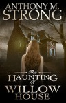 The Haunting of Willow House - Anthony M. Strong