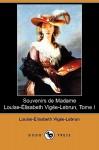Souvenirs de Madame Louise-Elisabeth Vigee-Lebrun, Tome I (Dodo Press) - Louise-Elisabeth Vigee-Lebrun