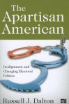 The Apartisan American: Dealignment and Changing Electoral Politics - Russell J. Dalton