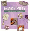 Make Pins: 16 Projects For Creating Beautiful Pins (Making Jewelry Series) - Jo Moody
