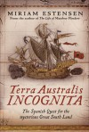 Terra Australis Incognita: The Spanish Quest for the Mysterious Great South Land - Miriam Estensen