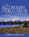 The Alcoholism and Drug Abuse Patient Workbook - Robert R. Perkinson