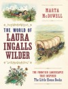 The World of Laura Ingalls Wilder: The Frontier Landscapes that Inspired the Little House Books - Marta McDowell
