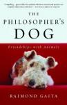 The Philosopher's Dog: Friendships with Animals - Raimond Gaita