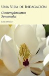 Una Vida de Indagacion: Contemplaciones Semanales - Laura R. Duggan, Alfredo Galindo, Carola García