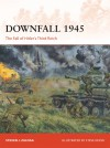 Downfall 1945: The Fall of Hitler's Third Reich (Campaign) - Steven J. Zaloga, Steve Noon