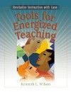 Tools for Energized Teaching: Revitalize Instruction with Ease - Kenneth Wilson