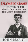 Olympic Game: The Story of The Great Dorando and The Great Pretender - John Bryant