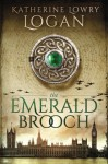 The Emerald Brooch: Time Travel Romance (The Celtic Brooch Series) (Volume 4) - Katherine Lowry Logan