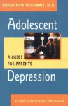 Adolescent Depression: A Guide for Parents - Francis Mark Mondimore