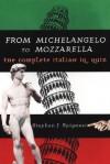 From Michelangelo to Mozzarella: The Complete Italian IQ Quiz - Stephen J. Spignesi