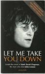 Let Me Take You Down : Inside the Mind of Mark David Chapman, the Man Who Shot John Lennon - Jack Jones